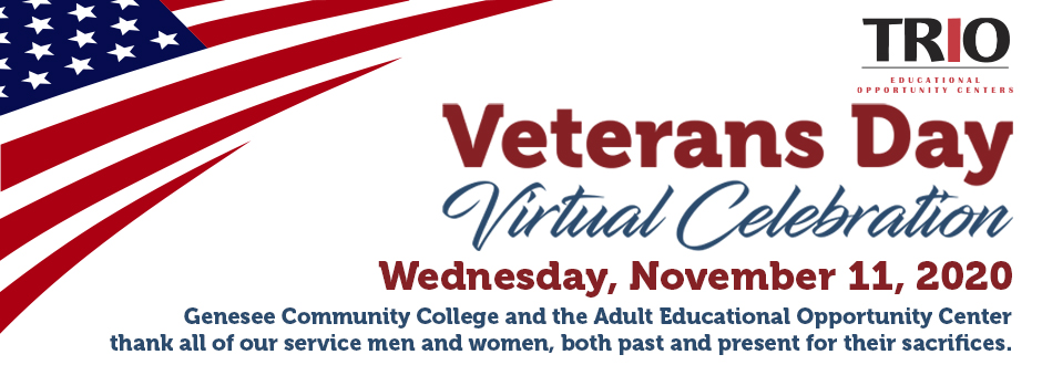 Welcome to the Veterans Day Virtual Celebration, Wednesday November 11, 2020. Sponsored by TRiO Educational Opportunity Center and SUNY GCC