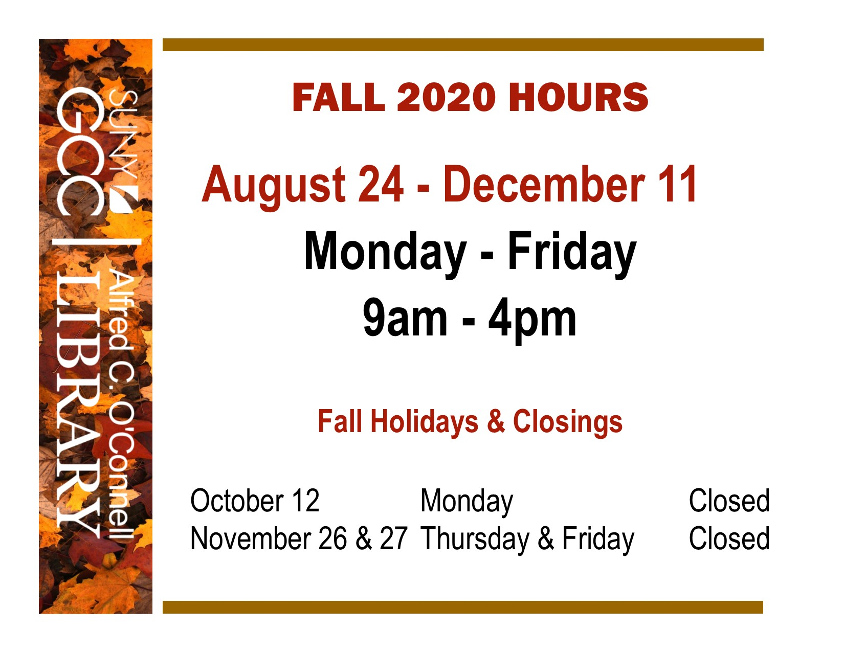 Library Hours during Fall 2020: M-F 9-4p.m. except Monday September 7, October 12, and November 26 and 27. Also available via chat or email by appointment