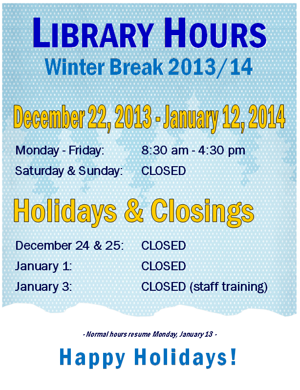winter break hours: closed weekends, closed 12/24&12/25, closed 1/1, open other days 8:30-4:30