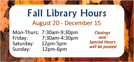 library hours january 15-may 20: mon-thurs 7:30am-9:30pm, fri 7:30am-4:30pm, sat noon-5, sun noon-6, closings and special hours will be posted