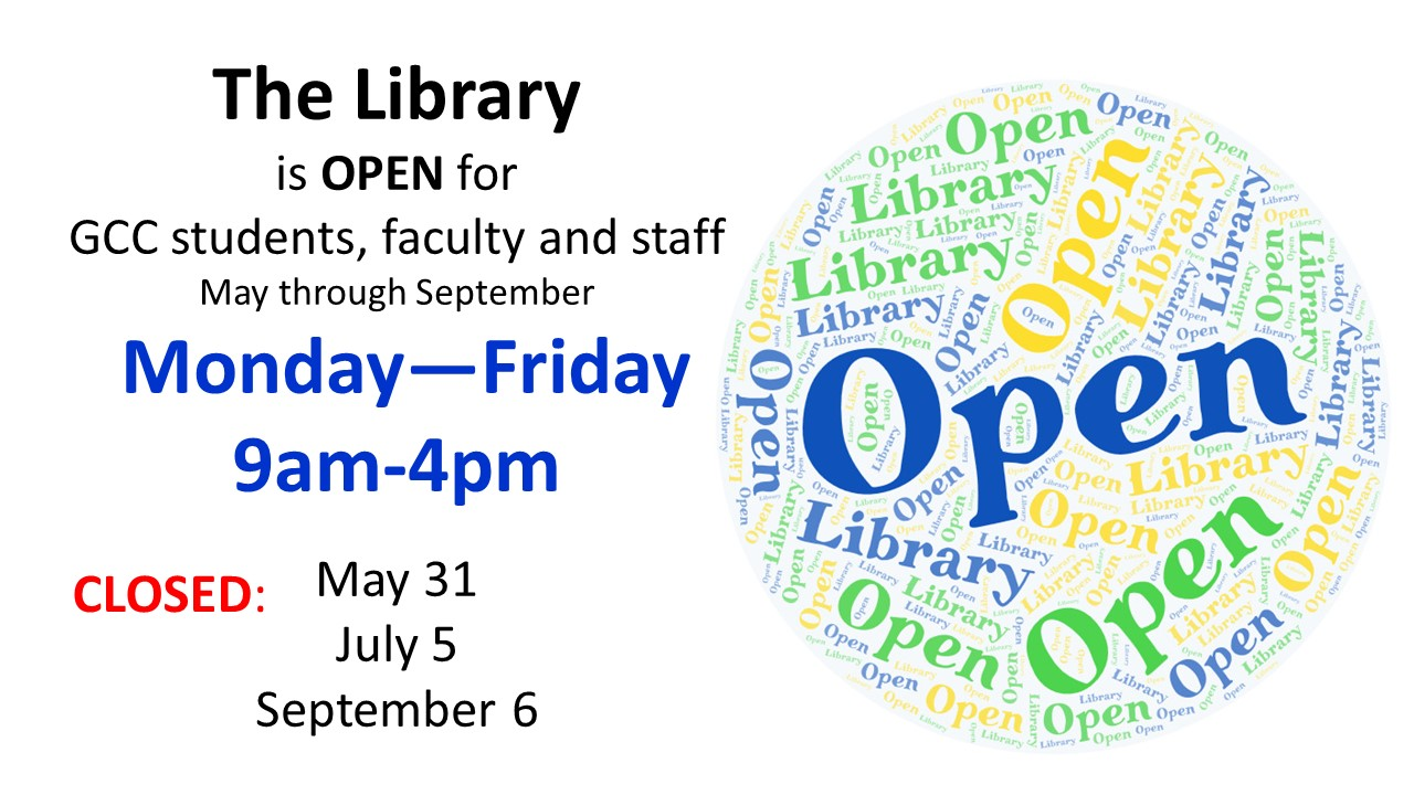 Library open to GCC students, faculty, and staff Monday-Friday 9am-4pm during Summer sessions. Also available via chat or email by appointment